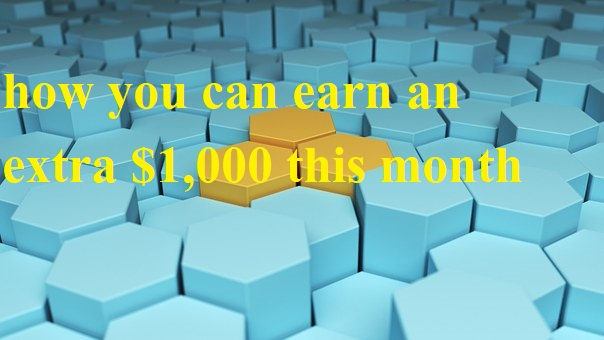 how you can earn an extra $1,000 this month