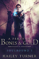 A ferry of bones and gold   Soulbound #1   Hailey Turner