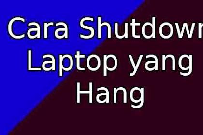 Cara Shutdown Laptop yang Hang di Windows 10