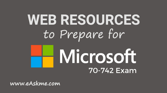 Top Web Resources to Prepare for Microsoft 70-742 Test. How Can Exam Dumps Help You?: eAskme