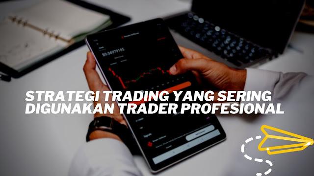 Strategi Trading Yang Sering Digunakan Trader Profesional
