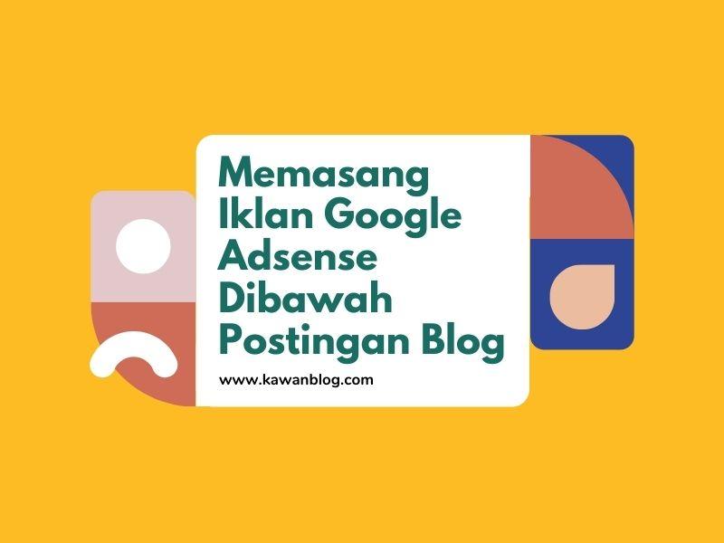 Cara mudah memasang iklan adsense di bawah postingan blog