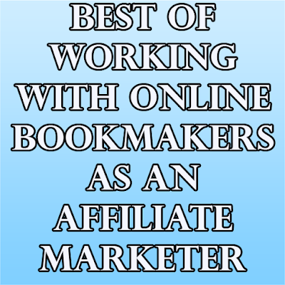 Best Of Working With Online Bookmakers As An Affiliate Marketer