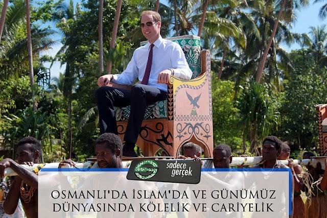 Osmanlı'da, İslam'da ve günümüz dünyasında kölelik ve cariyelik