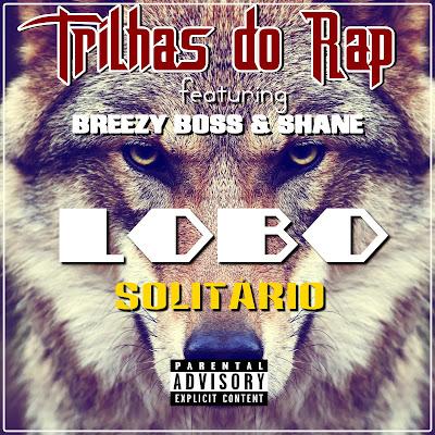 Trilhas do Rap feat. Breezy Boss & Shane Baby - Lobo Solitário (Prod. Família Records) 2020 | Download Mp3