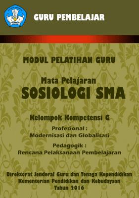 Modul Pelatihan Guru Mata Pelajaran Sosiologi SMA Kelompok Kompetensi G (Modernisasi dan Globalisasi, Rencana Pelaksanaan Pembelajaran)