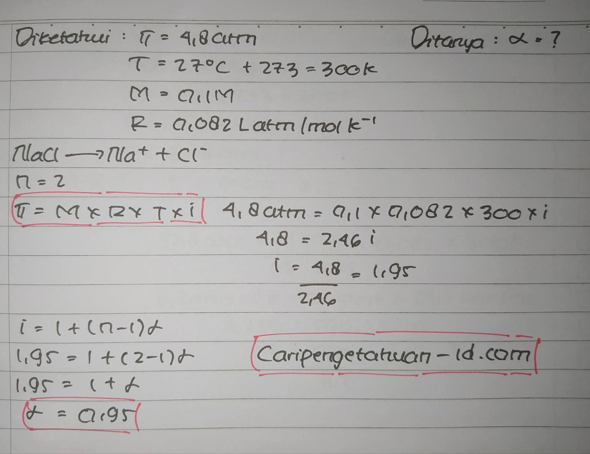 tekanan osmosis larutan NaCl 0,1 M pada suhu 27°C adalah 4,8 atm. Maka persentase derajat ionisasi larutan tersebut adalah
