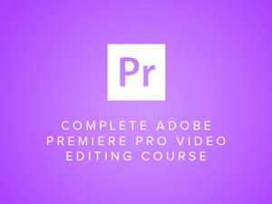 Complete Adobe Premiere Pro Video Editing Course