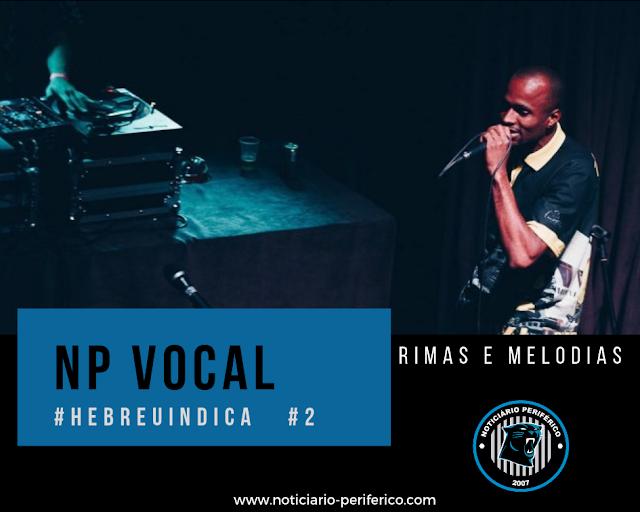 Hebreu Indica #2 - Entre rimas e melodias, NP Vocal se destaca na cena paulistana