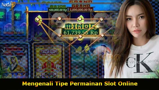 Mengenali Tipe Permainan Slot Online