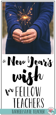 A New Year's Wish for Fellow Teachers: a teacher reflects on how to enjoy teaching more and shares a new years wish for all teachers- teacher advice, new year, back to school, end of year   tarheelstateteacher.com