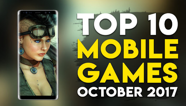 top-10-smartphones-games-of-the-month-October-2017-ios-android
