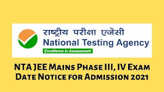 NTA JEE Mains Phase III, IV Exam Date Notice for Admission 2021