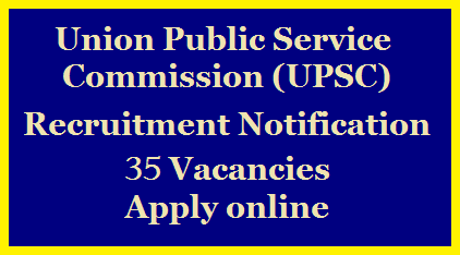 UPSC Recruitment Notification 2020-Apply Online for 35 Vacancies, Eligibility Criteria /2020/08/upsc-recruitment-notification-2020-apply-online-for-35-vacancies-at-upsconline.nic.in.html