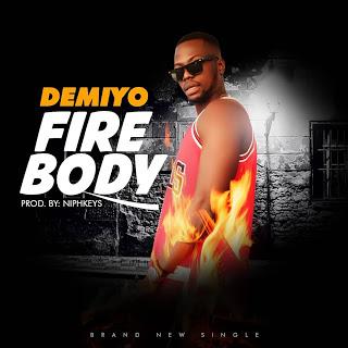 [Music] Demiyo - Fire Body (Prod. Niphkeys)   DOWNLOAD MP3