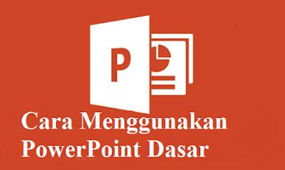 Cara Menggunakan PowerPoint dengan Mudah