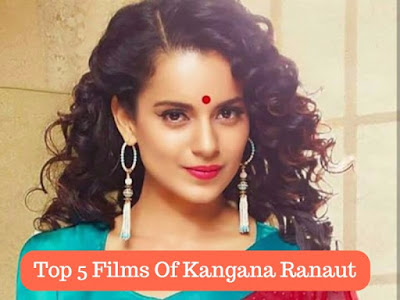 Top 5 Films Of Kangana Ranaut, mydailysolution