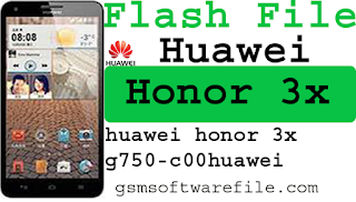 Standtard official Stock rom Huawei honor 3X G750-C00 Firmware flash file 100% Tested Free