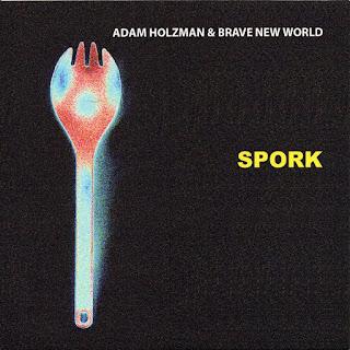 Adam Holzman & Brave New World - 2010 - Spork