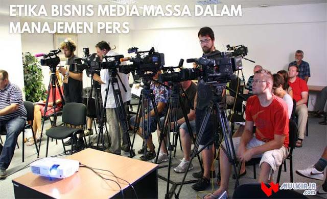 Etika Bisnis Media Massa Dalam Manajemen Pers