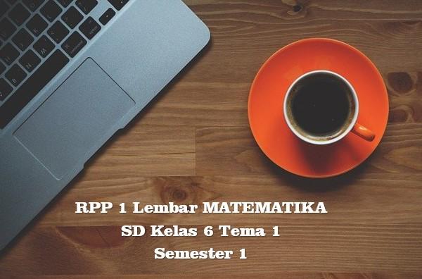 RPP 1 Lembar MATEMATIKA SD Kelas 6 Tema 1 Semester 1