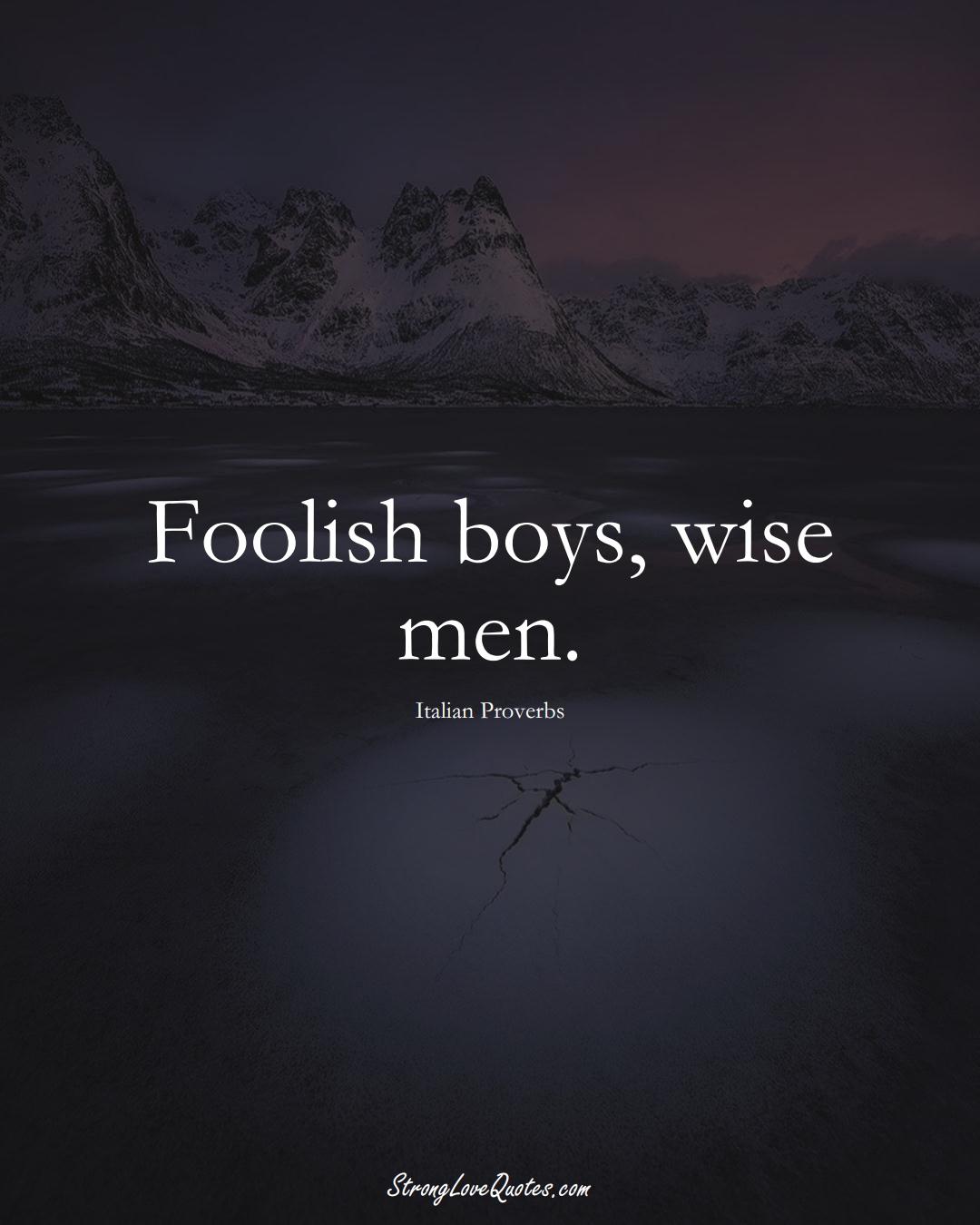 Foolish boys, wise men. (Italian Sayings);  #EuropeanSayings