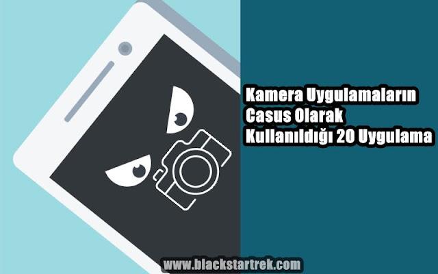 Kamera Uygulamaların Casus Olarak Kullanıldığı 20 Uygulama, teknoloji, casus kamera yazılımları