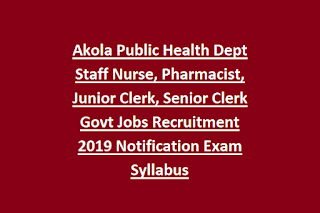 Akola Public Health Dept Staff Nurse, Pharmacist, Junior Clerk, Senior Clerk Govt Jobs Recruitment 2019 Notification Exam Syllabus