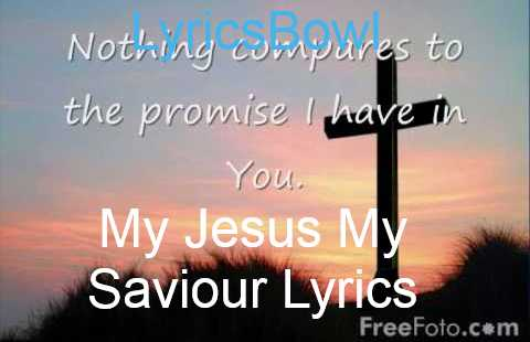 My Jesus My Saviour Lyrics - Shout To The Lord | LyricsBowl