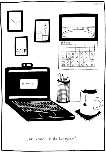 """Black and white illustration of a desk, with a laptop, a mug of tea, a pen holder filled with pens. On the wall is a calendar with a photo of a bridge and the caption """"March 2020"""" with the later half of the dates all crossed out. Postcards on the wall show a mountain outline, a desert and buildings with Berlin's TV tower behind it. The laptop says """"connecting..."""" The caption says """"how can I meet with you?"""" in German."""