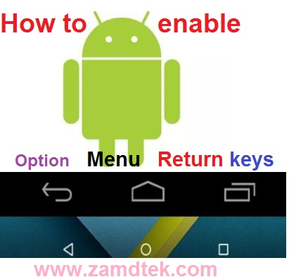 How to enable virtual or SoftKey on all android phones with bad Option,Menu and Return keys.
