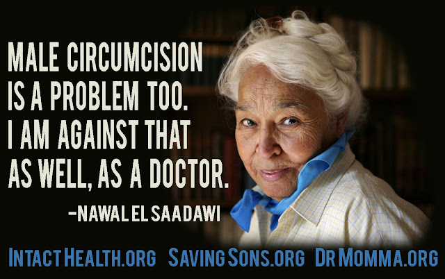 """Male circumcision is a problem too. I am against that as well, as a doctor."" -Nawal El Saadawi"