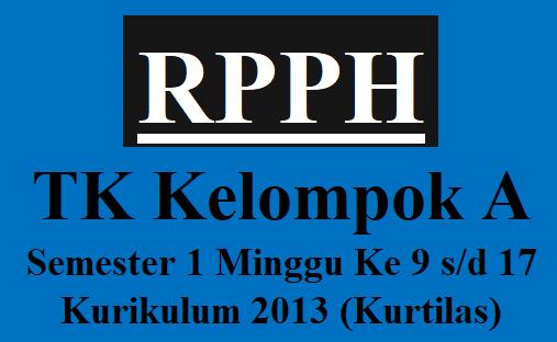 RPPH TK Kelompok A Semester 1 Minggu Ke 9 s/d 17