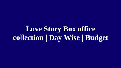 Love Story Box office collection | Day Wise | Budget