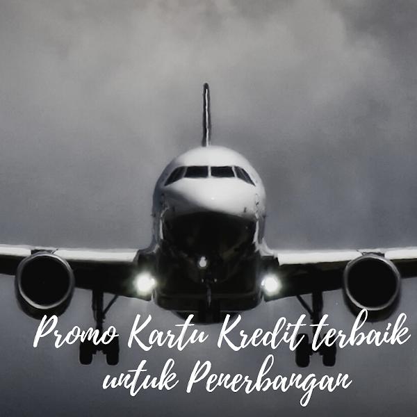 Butuh Promo untuk Kegiatan Travellermu? Jangan Lewatkan  Promo Kartu Kredit Terbaik untuk Penerbangan ini ya!
