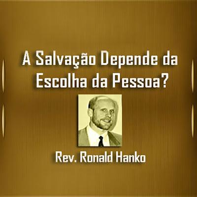 A Salvação Depende da Escolha da Pessoa? - Rev. Ronald Hanko