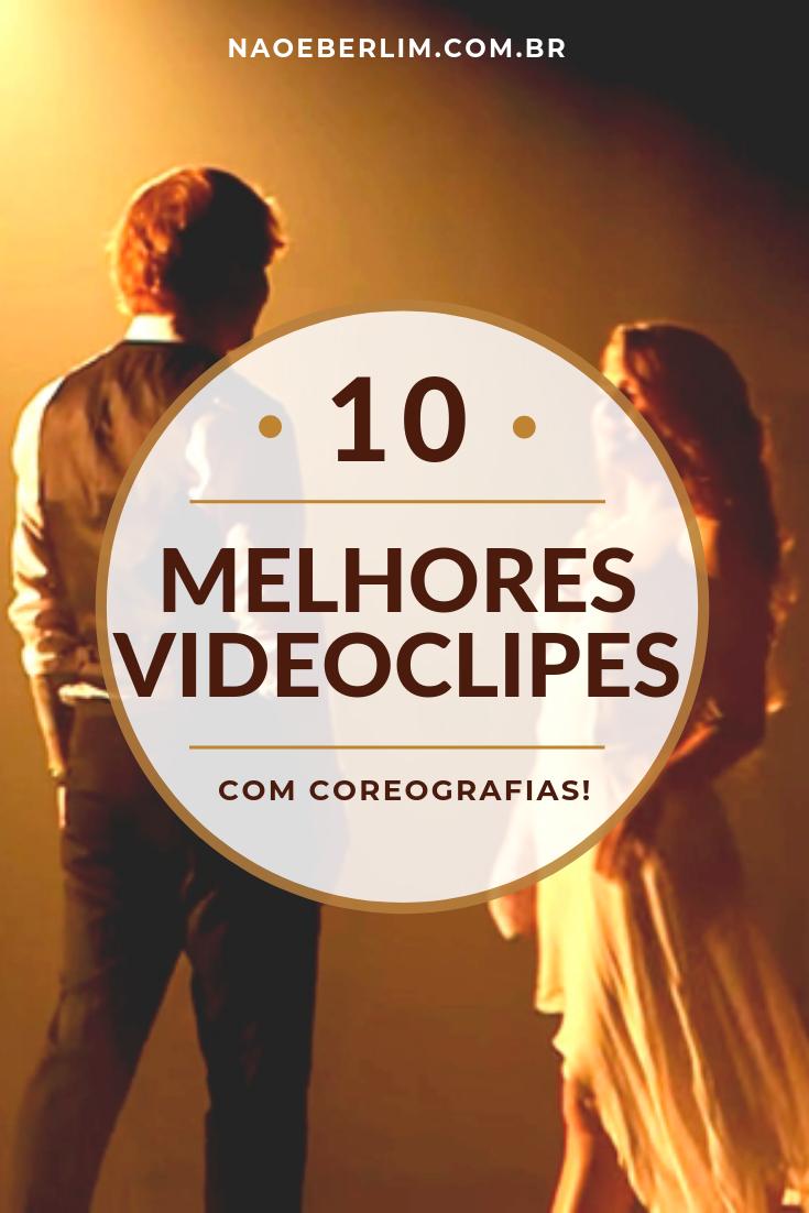 TOP 10 melhores videoclipes com coreografias música entretenimento não é berlim blog