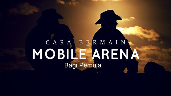 Tips Bermain Mobile Arena Bagi Pemula