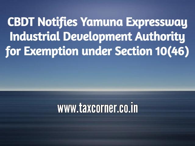 cbdt-notifies-yamuna-expressway-industrial-development-authority-for-exemption-under-section-10-46
