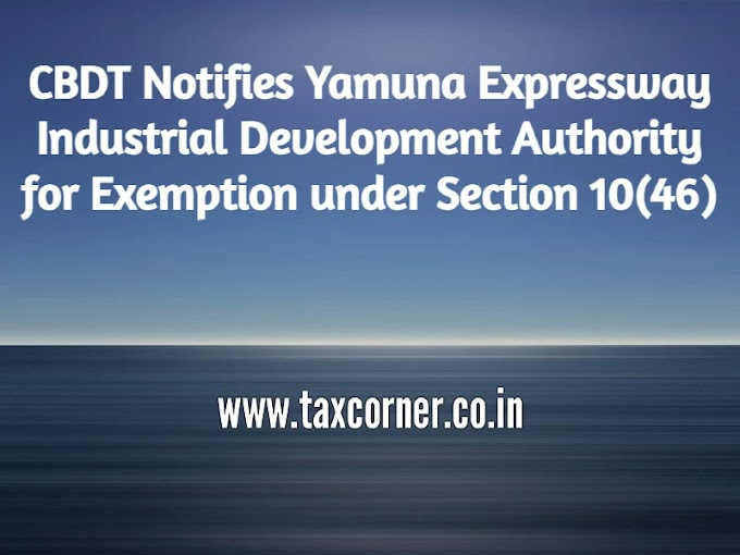 CBDT Notifies Yamuna Expressway Industrial Development Authority for Exemption under Section 10(46)