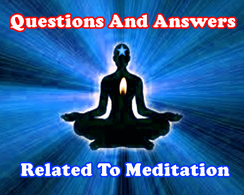 Questions answers Related to Meditation