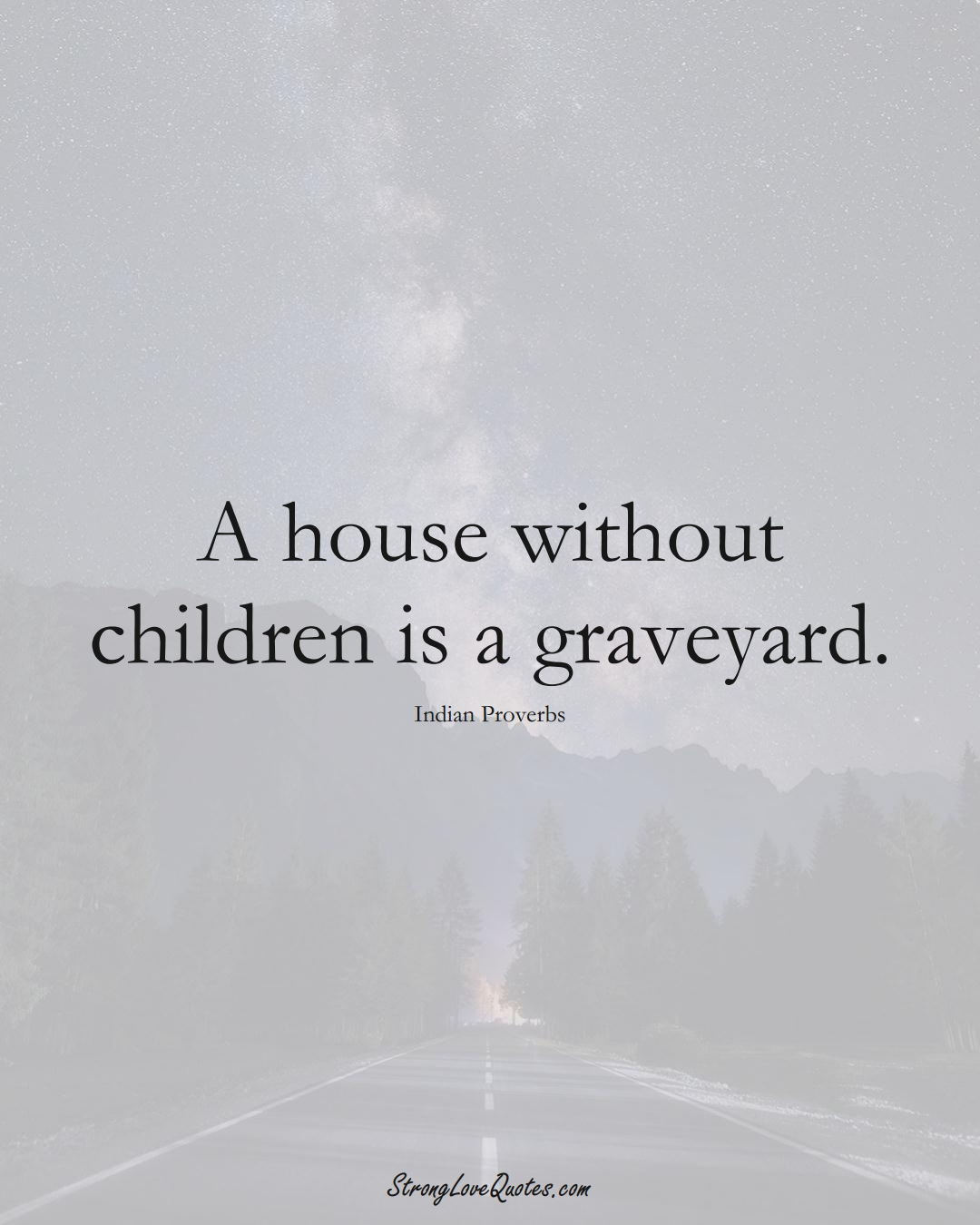 A house without children is a graveyard. (Indian Sayings);  #AsianSayings