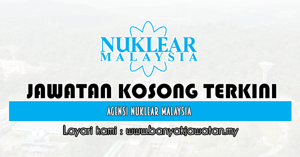 Jawatan Kosong Kerajaan 2020 di Agensi Nuklear Malaysia