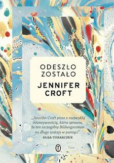 """""""Odeszło zostało"""" Jennifer Croft"""