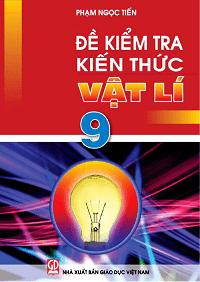 Đề kiểm tra kiến thức Vật lí 9 - Phạm Ngọc Tiến