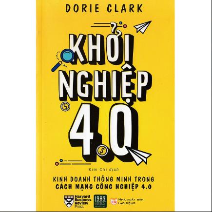 Khởi Nghiệp 4.0: Cuốn sách dành cho bất kỳ ai muốn thành công trong vài trò người khởi nghiệp ebook PDF EPUB AWZ3 PRC MOBI