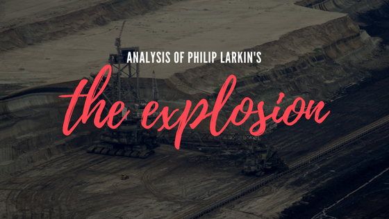 The Explosion by Philip Larkin- Analysis