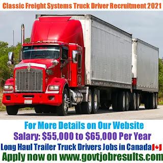 Classic Freight Systems Long Haul Trailer Truck Driver Recruitment 2021-22