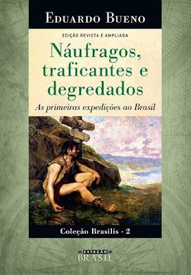 NÁUFRAGOS, TRAFICANTES E DEGREDADOS (Eduardo Bueno)