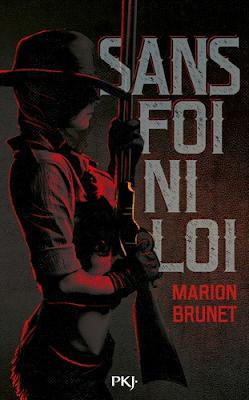 Sans foi ni loi / Marion Brunet